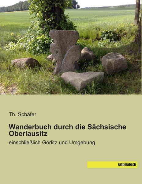 Wanderbuch Sächsische Oberlausitz u. Zittauer Gebirge - Historischer Reiseführer Oberlausitz