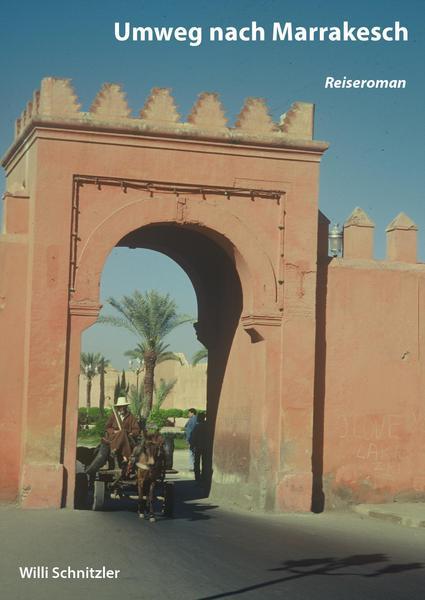 Historische Reiseerzählung: Umweg nach Marrakesch